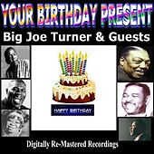 Play & Download Your Birthday Present - Big Joe Turner & Guests by Various Artists | Napster