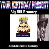 Play & Download Your Birthday Present - Big Bill Broonzy by Big Bill Broonzy | Napster