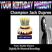 Your Birthday Present - Champion Jack Dupree by Champion Jack Dupree
