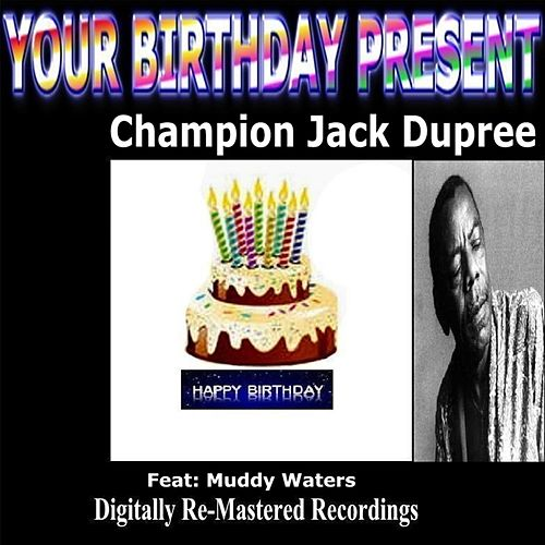 Play & Download Your Birthday Present - Champion Jack Dupree by Champion Jack Dupree | Napster
