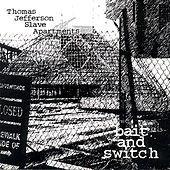 Bait & Switch by Thomas Jefferson Slave Apartments