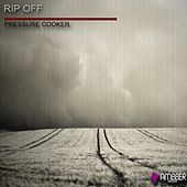 Play & Download Rip Off by Pressure Cooker | Napster