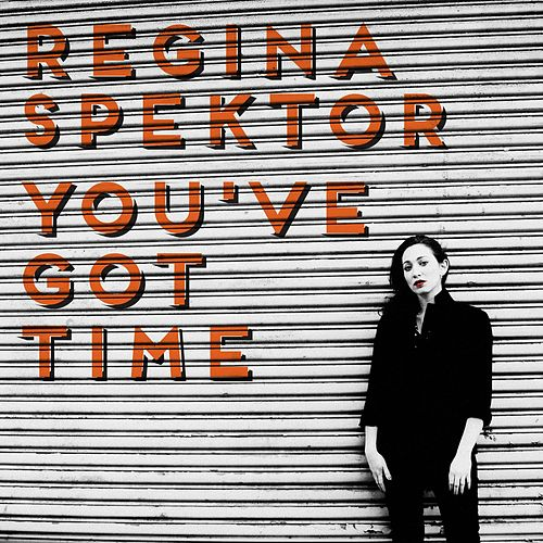 Play & Download You've Got Time by Regina Spektor | Napster