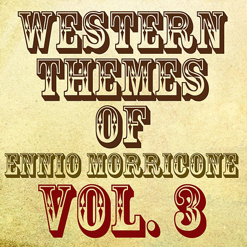 Play & Download Western Themes of Ennio Morricone, Vol. 3 by Ennio Morricone | Napster