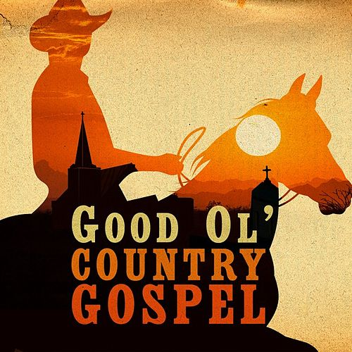 Play & Download Good Ol' Country Gospel by Various Artists | Napster