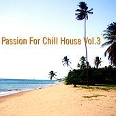Play & Download Passion for Chill House, Vol.3 by Various Artists | Napster