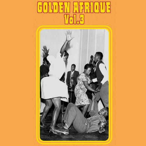 Golden Afrique, Vol. 3: Highlights Of African Pop Music (1939-1988) by Various Artists