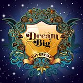 Play & Download Superpop (Dream Big) by Various Artists | Napster