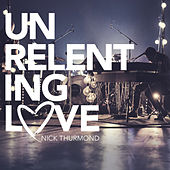 Play & Download Unrelenting Love by Nick Thurmond | Napster