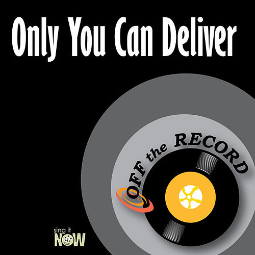 Only You Can Deliver by Off the Record
