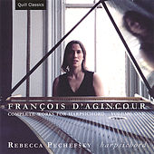 François d'Agincour: Complete Works for Harpsichord, Volume 1 by Rebecca Pechefsky