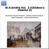 Play & Download W.H.Smiths Vol.  2 (Children's Classics 2) by Slovak Radio Symphony Orchestra | Napster