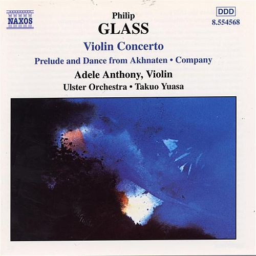 GLASS, P.: Violin Concerto / Company / Prelude from Akhnaten by Various Artists