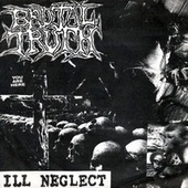 Play & Download Ill Neglect by Brutal Truth | Napster