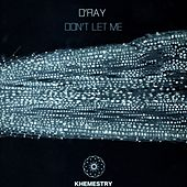 Play & Download Don't Let Me by D-Ray | Napster