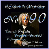 Play & Download Bach In Musical Box 190 / Chorale Preludes BWV690-BWV695 - EP by Shinji Ishihara | Napster