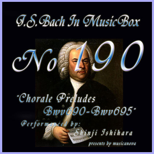 Bach In Musical Box 190 / Chorale Preludes BWV690-BWV695 - EP by Shinji Ishihara