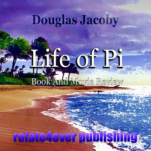 Play & Download Life of Pi (Book and Movie Review) by Douglas Jacoby | Napster