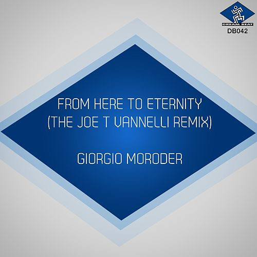 Play & Download From Here to Eternity (The Joe T Vannelli Remixes) by Giorgio Moroder | Napster
