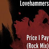 Play & Download Price I Pay (Rock Mix) by Lovehammers | Napster