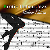 Play & Download Erotic Italian Jazz (Deluxe Edition) by Various Artists | Napster