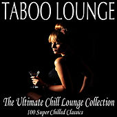 Taboo Lounge: The Ultimate Chill Lounge Collection - 100 Super Chilled Classics by Various Artists