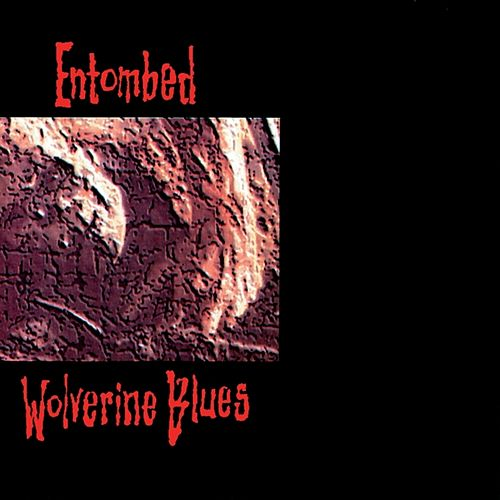 Wolverine Blues by Entombed