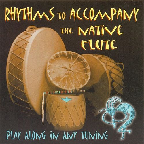 Rhythms to Accompany: The Native Flute by Stephen DeRuby