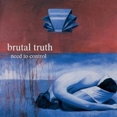 Play & Download Need to Control by Brutal Truth | Napster