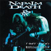 Play & Download Bootlegged in Japan by Napalm Death | Napster