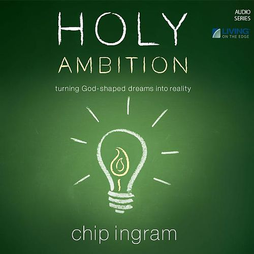 Play & Download Holy Ambition: Turning God-Shaped Dreams into Reality by Chip Ingram | Napster