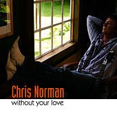 Play & Download Without Your Love by Chris Norman | Napster