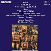 ENESCU: Cello Sonata Op. 26 / VILLA-LOBOS: O Canto do Capadocio by Rebecca Rust