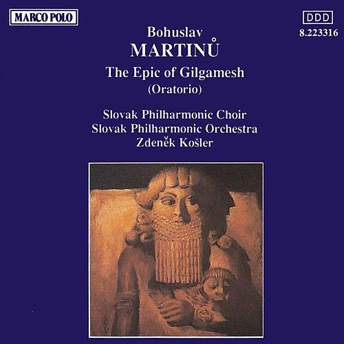 Play & Download MARTINU: The Epic of Gilgamesh by Slovak Philharmonic Choir | Napster