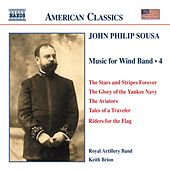 Play & Download SOUSA: Music for Wind Band, Vol.  4 by Royal Artillery Band | Napster