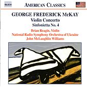 MCKAY: Violin Concerto / Sinfonietta No. 4 / Song Over the Great Plains by Various Artists