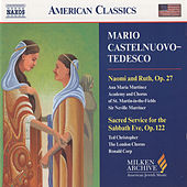 CASTELNUOVO-TEDESCO: Naomi and Ruth, Op. 27/ Sacred Service for the Sabbath Eve, Op. 122 by Various Artists