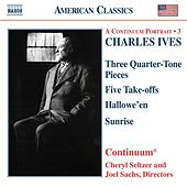 IVES: Three Quarter-Tone Pieces / Five Take-Offs / Hallowe'en / Sunrise by Continuum