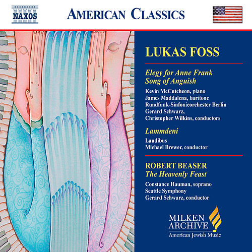 FOSS: Elegy for Anne Frank / Song of Anguish / BEASER: The Heavenly Feast by Various Artists