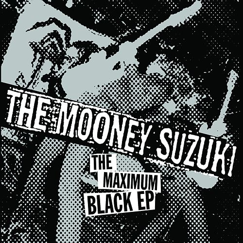 Play & Download The Maximum Black EP by The Mooney Suzuki | Napster