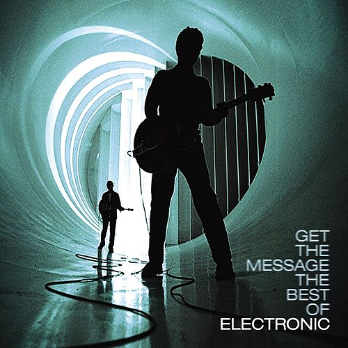 Play & Download Get The Message: The Best Of Electronic by Electronic | Napster