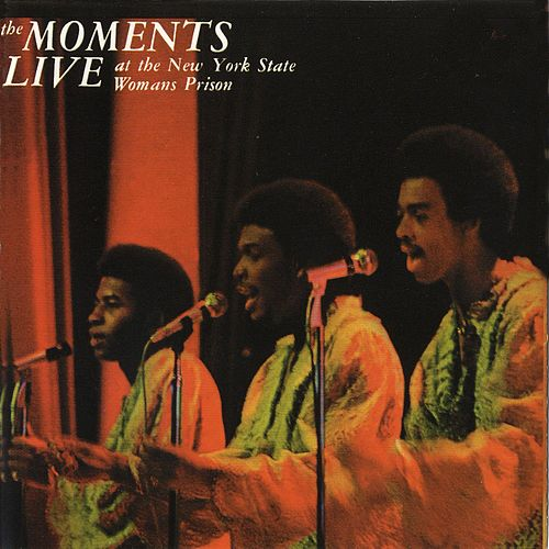 Play & Download Live At The New York State Women's Prison by The Moments | Napster