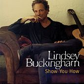 Show You How by Lindsey Buckingham