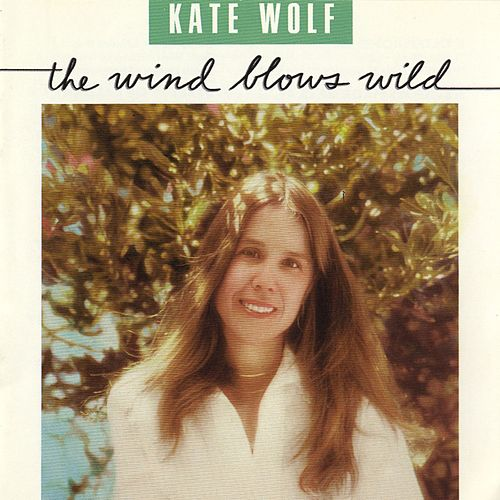 Play & Download The Wind Blows Wild by Kate Wolf | Napster