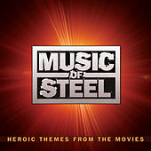 Play & Download Music Of Steel Heroic Themes From The Movies by Various Artists | Napster