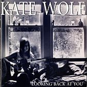 Looking Back At You [Live, Los Angeles, 1977-1979] by Kate Wolf