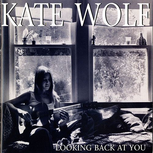 Play & Download Looking Back At You [Live, Los Angeles, 1977-1979] by Kate Wolf | Napster