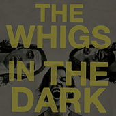 Play & Download In The Dark by The Whigs | Napster