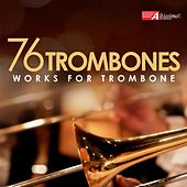 Play & Download 76 Trombones: Works for Trombone by Various Artists | Napster