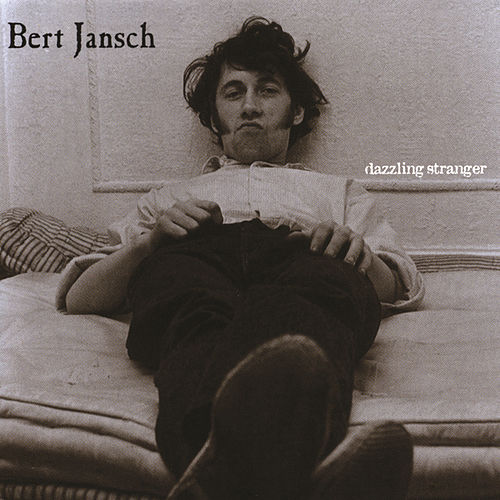 Play & Download Dazzling Stranger: Anthology by Bert Jansch | Napster